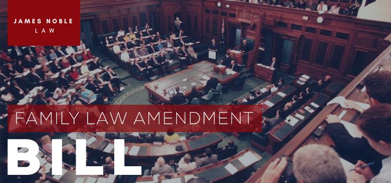 Family Law Amendment Bill | James Noble Law