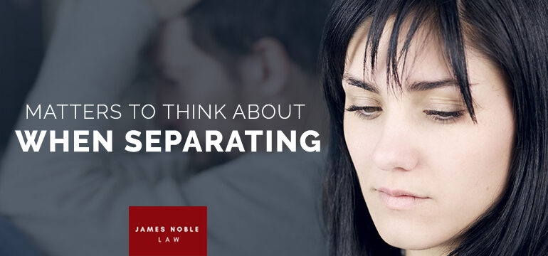 Matters to consider when separating Separation Lawyer