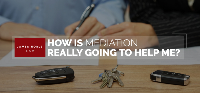 How Is Mediation Really Going To Help Me?