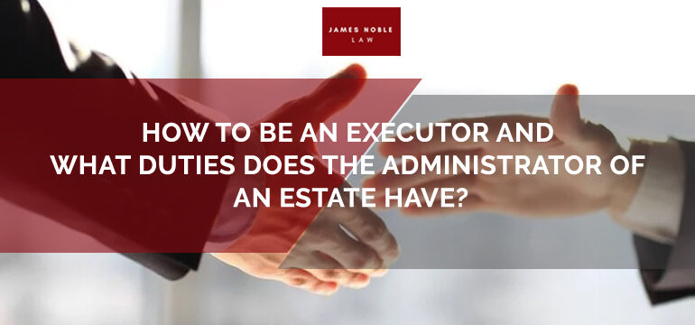 Executor of a Will or Will Administrator