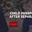 Child Passports After Separation