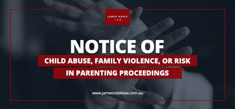 Notice of Child Abuse, Family Violence, or Risk in Parenting Proceedings